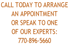 Call Today to arrange  An appointment or speak to one  of our experts: 770-896-5660